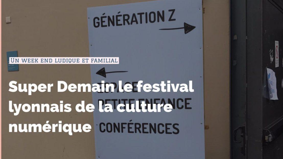 «Super demain» le festival lyonnais de la culture numérique!