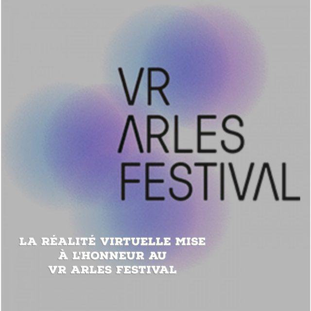 La réalité virtuelle mise à l'honneur au VR Arles Festival2017