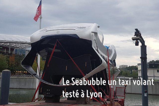 Le Seabubble un taxi volant en test àLyon