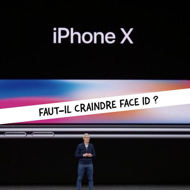 Apple : Faut-il craindre Face ID la reconnaissance faciale de l'Iphone X?
